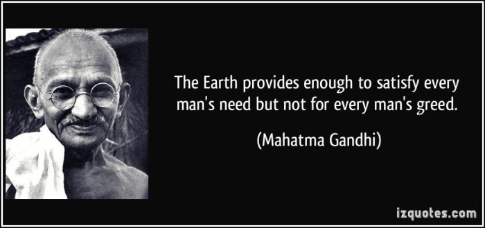 quote-the-earth-provides-enough-to-satisfy-every-man-s-need-but-not-for-every-man-s-greed-mahatma-gandhi-231145.jpg